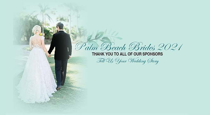 Palm Beach Brides 2021 THANK YOU TO ALL OF OUR SPONSORS Tell Us Your Wedding Story